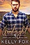 Goodnight (Rebel Sky Ranch, #1)