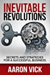 Inevitable Revolutions: Secrets and Strategies for a Successful Business