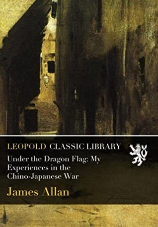 Under the Dragon Flag: My Experiences in the Chino-Japanese War