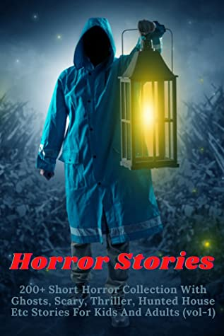 Horror Stories: 200+ Short Horror Collection With Ghosts, Scary, Thriller, Hunted House Etc Stories For Kids And Adults (vol-1)