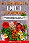 Hashimoto Diet Cookbook: Lose weight despite thyroid disease to the desired weight & to more well-being Bonus: Intermittent fasting 16/8 with hypothyroidism