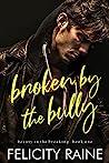 Broken by the Bully (Beauty in the Breaking Book 1)