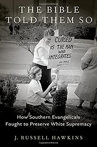 The Bible Told Them So: How Southern Evangelicals Fought to Preserve White Supremacy