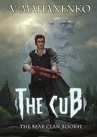 The Cub (The Bear Clan Book 1): A Progression Fantasy