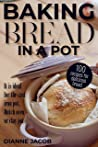 Baking bread in a pot: 100 recipes for delicious bread. It is ideal for the cast iron pot, Dutch oven or clay pot