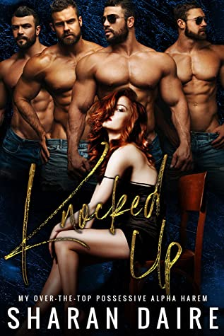 Knocked Up (My Over the Top Possessive Alpha Harem, #2)