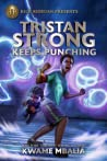 Tristan Strong Keeps Punching (Tristan Strong #3)