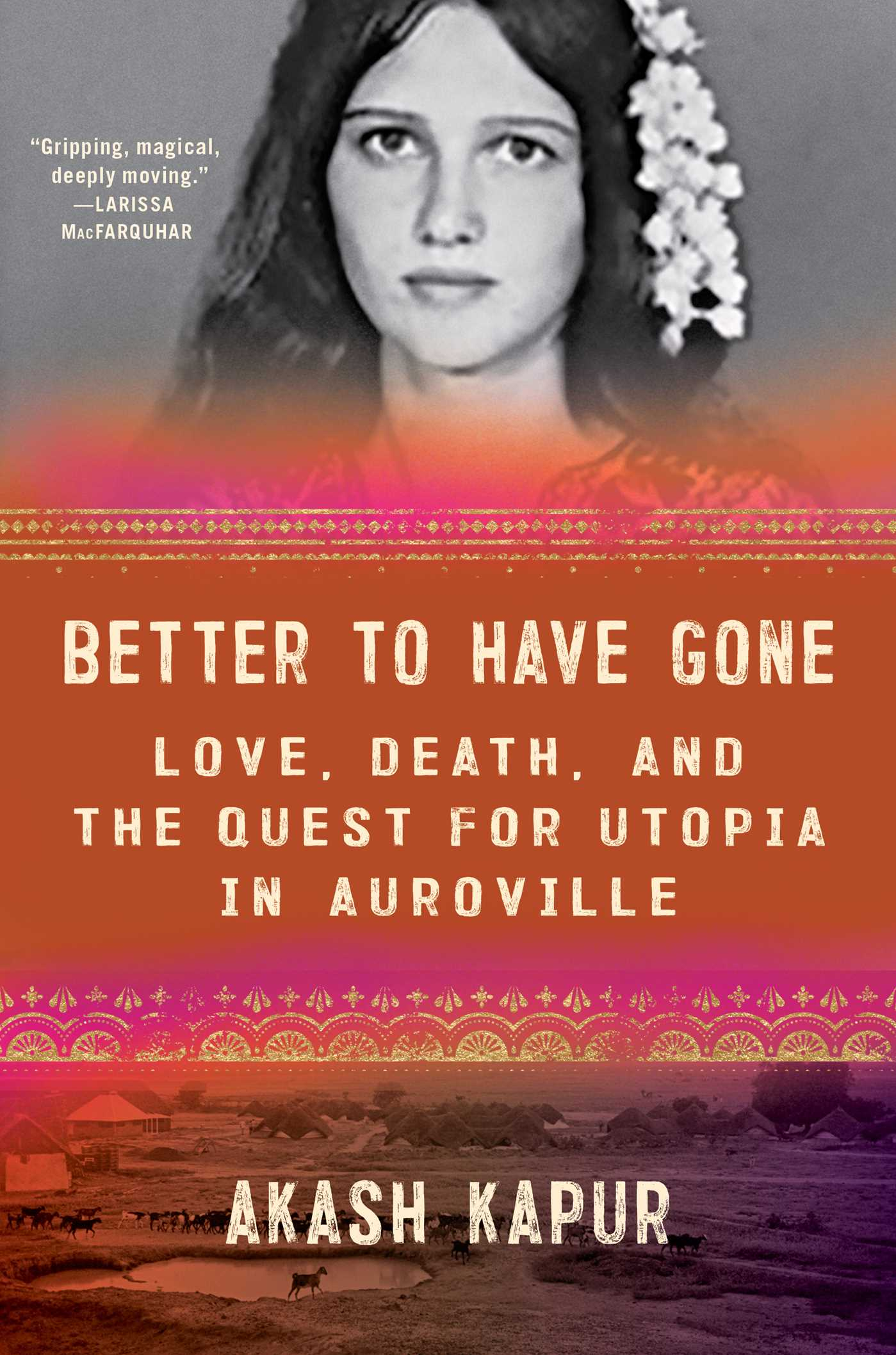 Better to Have Gone: Love, Death, and the Quest for Utopia in Auroville