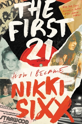 The First 21 - How I Became Nikki Sixx