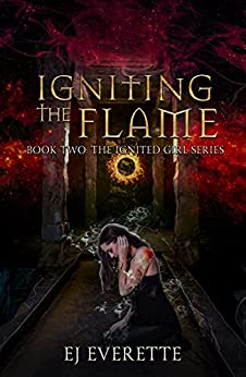 Igniting the Flame (The Ignited Girl, #2)