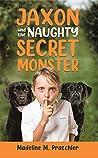 Jaxon and the Naughty Secret Monster by Madeline M. Pratchler
