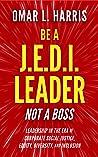 Be a J.E.D.I. Leader, Not a Boss by Omar L. Harris