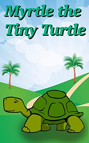 Books For Kids - Myrtle the Tiny Turtle: Bedtime Stories For Kids Ages 3-6 (Children's Rhyming Animal Books - Early Learners Bedtime Stories)