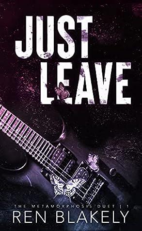 Just Leave (The Metamorphosis Duet, #1)