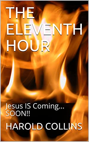 THE ELEVENTH HOUR: Jesus IS Coming... SOON!!