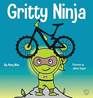 Gritty Ninja: A Children's Book About Dealing with Frustration and Developing Perseverance (12) (Ninja Life Hacks)