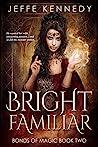 Bright Familiar (Bonds of Magic #2)