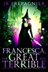 Francesca, The Great and Terrible (Emerald City Academy #2)