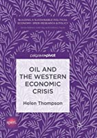 Oil and the Western Economic Crisis (Building a Sustainable Political Economy: SPERI Research & Policy)