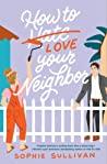 How to Love Your Neighbor: A Novel