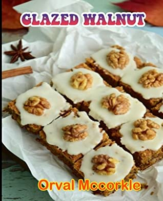 Glazed Walnut: 150 recipe Delicious and Easy The Ultimate Practical Guide Easy bakes Recipes From Around The World glazed walnut cookbook