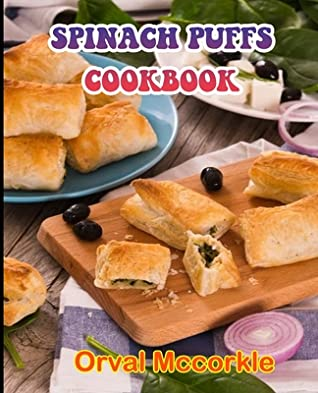 Spinach Puffs Cookbook: 150 recipe Delicious and Easy The Ultimate Practical Guide Easy bakes Recipes From Around The World spinach puffs cookbook