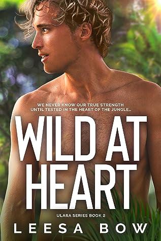 Wild At Heart by Leesa Bow
