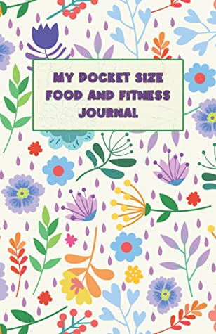 My Pocket Size Food and Fitness Journal: 4 Month Daily Diet Diary and Fitness Planner to Track Your Eating, Calorie Counting Intake and Achieve Your ... Progress 5.06 x 7.81 in (12.85 x 19.84 cm)