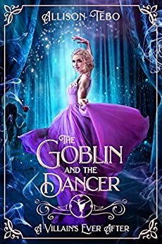 The Goblin and the Dancer (A Villain's Ever After, #5)
