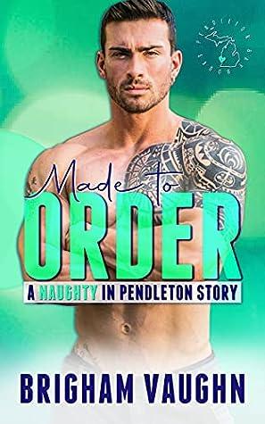 Made to Order (Naughty in Pendleton, #3)