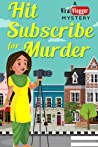 Hit Subscribe for Murder (Viral Vlogger Mystery Book 1)