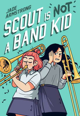 Scout Is Not a Band Kid: (A Graphic Novel)
