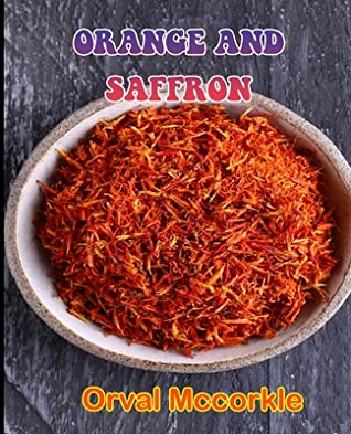 Orange and Saffron: 150 recipe Delicious and Easy The Ultimate Practical Guide Easy bakes Recipes From Around The World orange and saffron cookbook