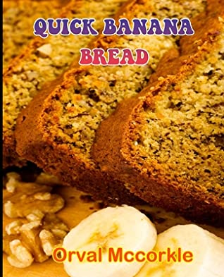 Quick Banana Bread: 150 recipe Delicious and Easy The Ultimate Practical Guide Easy bakes Recipes From Around The World quick banana bread cookbook