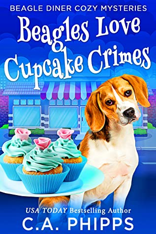 Beagles Love Cupcake Crimes by C.A. Phipps