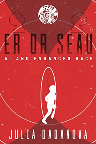 Er or Seau: AI & The Enhanced Race. Novel
