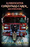 A Firefighter Christmas Carol and Other Stories by Douglas R.  Brown