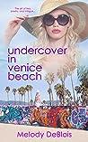 Undercover in Venice Beach by Melody DeBlois