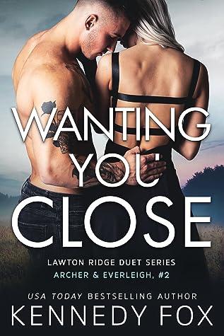 Wanting You Close (Archer & Everleigh, #2; Ex-Con Duet Series, #6)