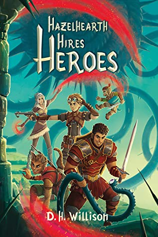 Hazelhearth Hires Heroes by D.H. Willison