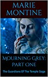 Mourning Grey: Part One: The Guardians Of The Temple Saga