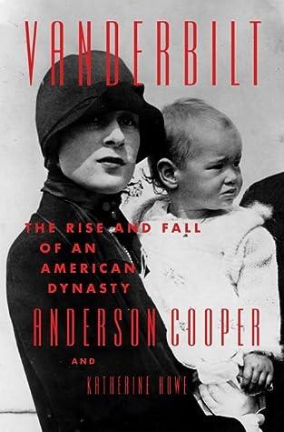 Vanderbilt by Anderson Copper and Katherine Howe