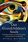 Our Grandchildren's Souls: Protecting Ourselves and Our Descendants from the Virus of Racialized Trauma