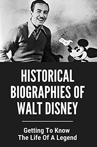 Historical Biographies Of Walt Disney: Getting To Know The Life Of A Legend: Walt Disney Frozen