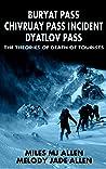 Buryat Pass. Chivruay Pass Incident. Dyatlov Pass. The Theori... by Miles M.J. Allen
