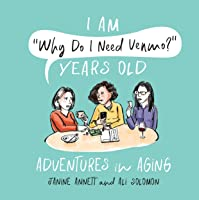 """I Am """"Why Do I Need Venmo?"""" Years Old: Adventures in Aging"""