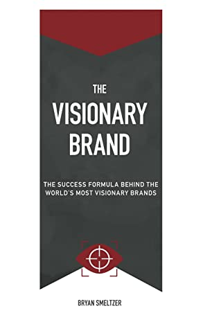 The Visionary Brand by Bryan Smeltzer