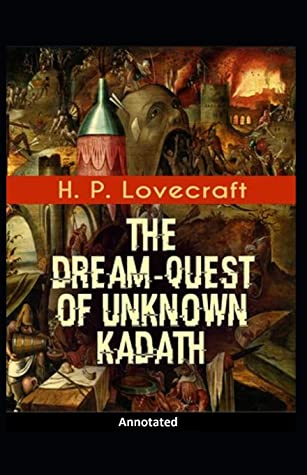 The Dream-Quest of Unknown Kadath Annotated