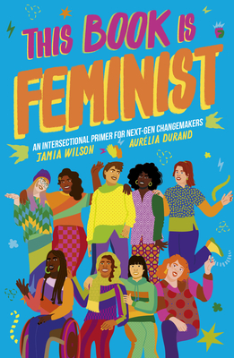 This Book Is Feminist: An Intersectional Primer for Feminists in Training