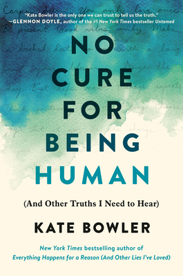No Cure for Being Human: And Other Truths I Need to Hear
